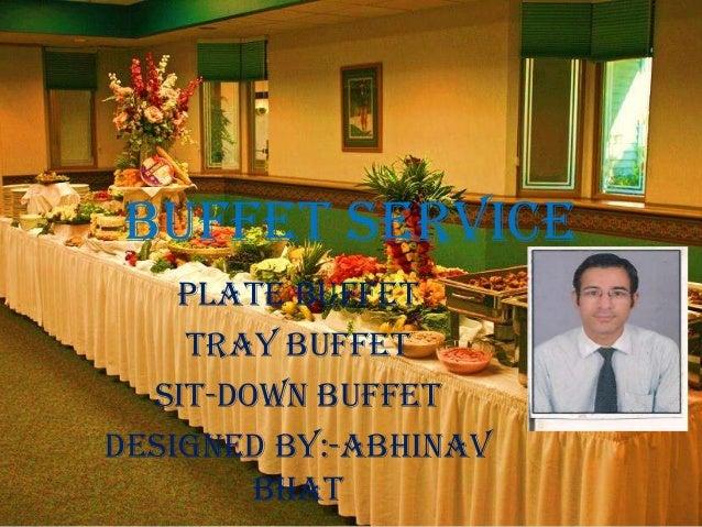 BUFFET SERVICE Plate Buffet Tray Buffet Sit-down buffet Designed by:-abhinav bhat