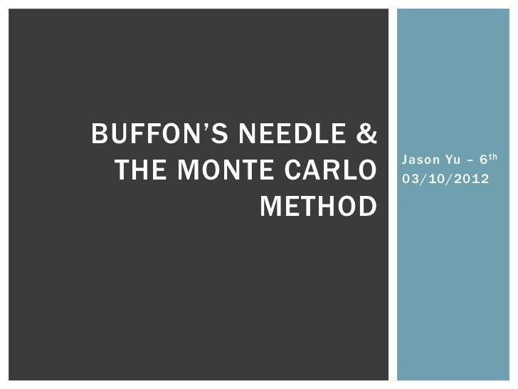 BUFFON'S NEEDLE &                    Jason Yu – 6 th THE MONTE CARLO    03/10/2012          METHOD