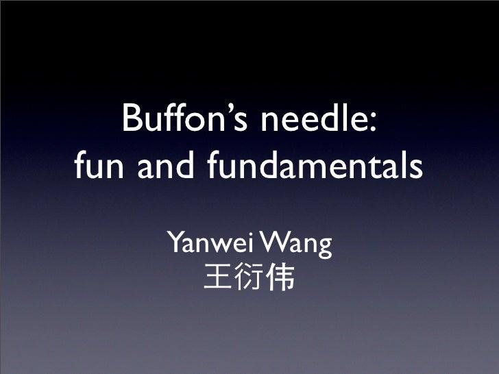 Buffon's needle:fun and fundamentals     Yanwei Wang