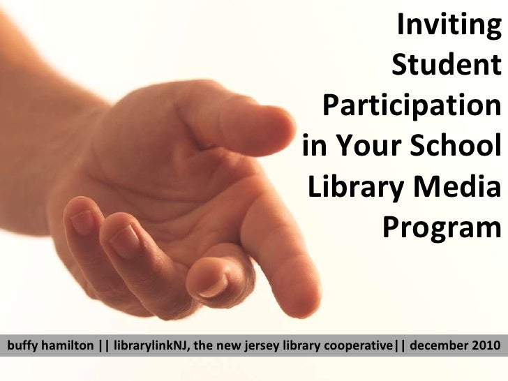 Inviting Student Participation in Your School Library Media Program<br />buffyhamilton || librarylinkNJ, the new jersey li...