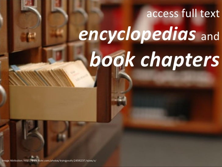 Image Attribution: http://www.flickr.com/photos/tryingyouth/2456237/sizes/o/ access full text  encyclopedias   and  book c...