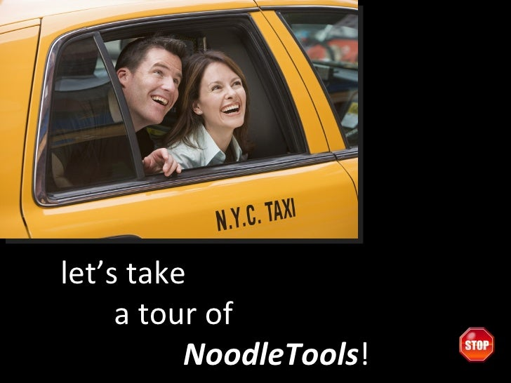 let's take    a tour of    NoodleTools !