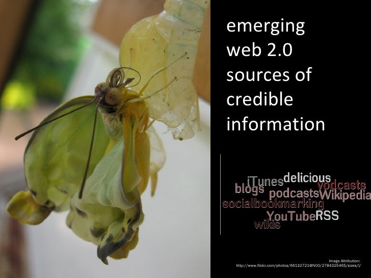 emerging web 2.0 sources of credible information Image Attribution:  http://www.flickr.com/photos/66132721@N00/2784325465/...