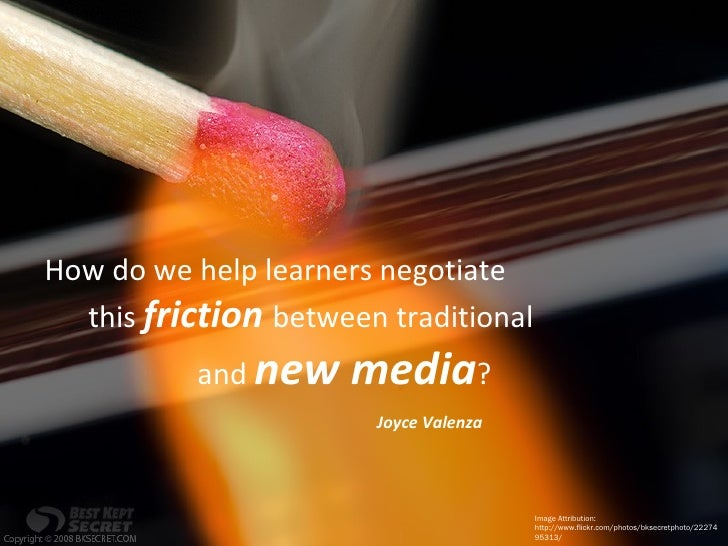 Image Attribution:  http://www.flickr.com/photos/bksecretphoto/2227495313/ How do we help learners negotiate    this  fric...