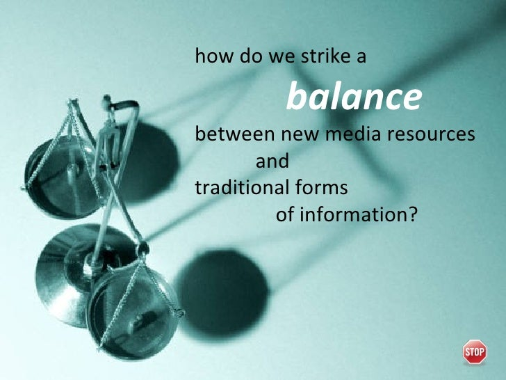 how do we strike a    balance   between new media resources and  traditional forms    of information?