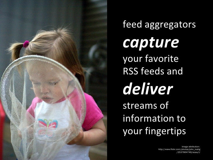 feed aggregators  capture  your favorite RSS feeds and  deliver  streams of information to your fingertips Image attributi...