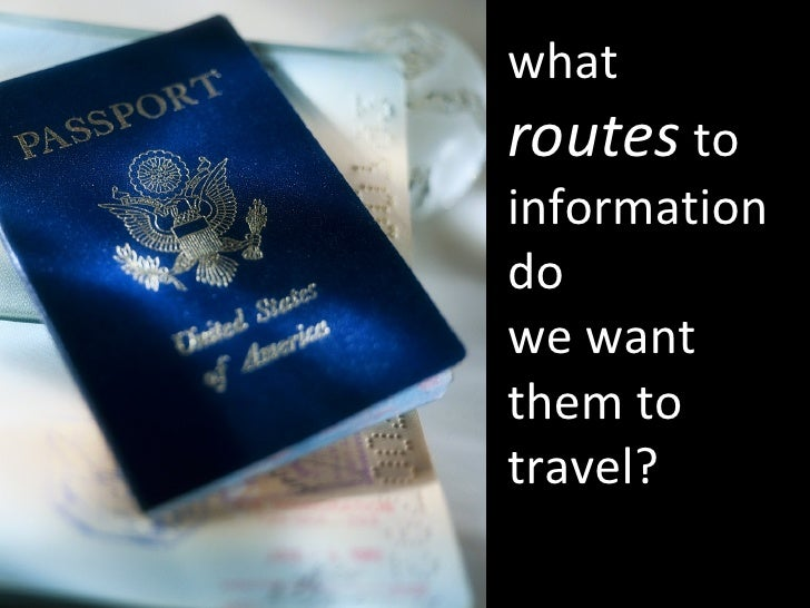 what  routes  to information do  we want them to travel?
