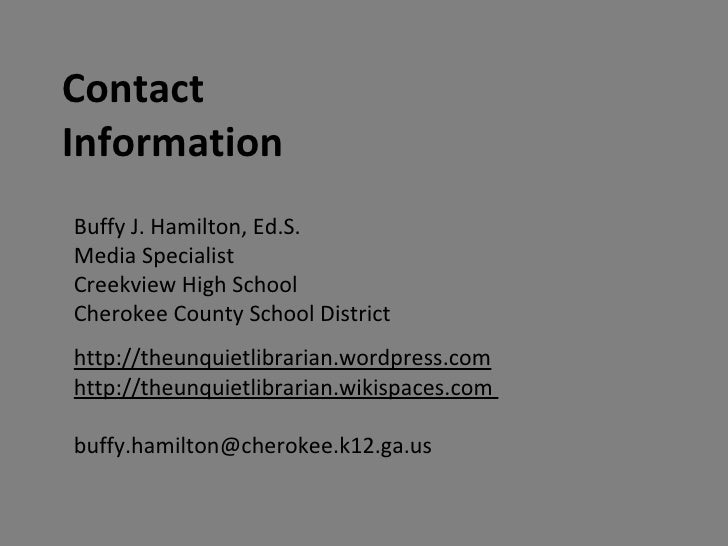 Contact Information Buffy J. Hamilton, Ed.S. Media Specialist Creekview High School Cherokee County School District http:/...
