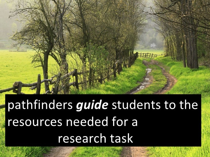pathfinders  guide  students to the resources needed for a    research task