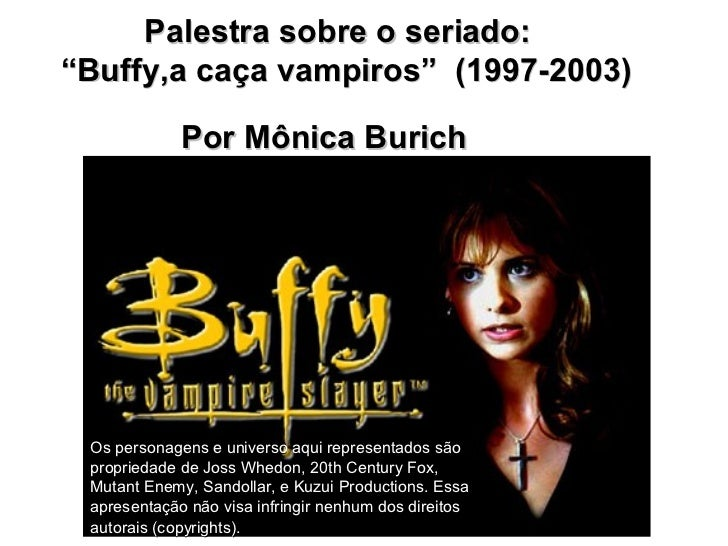 """Palestra sobre o seriado:""""Buffy,a caça vampiros"""" (1997-2003)             Por Mônica Burich Os personagens e universo aqui ..."""