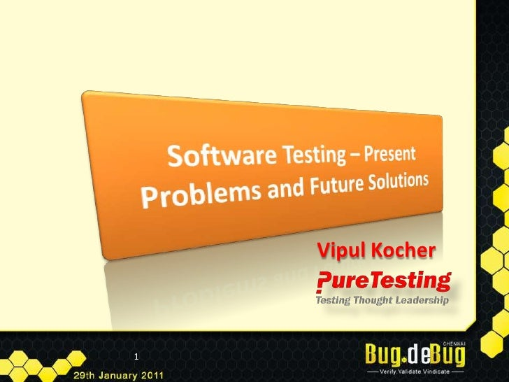 1<br />Software Testing – Present Problems and Future Solutions<br />Vipul Kocher<br />