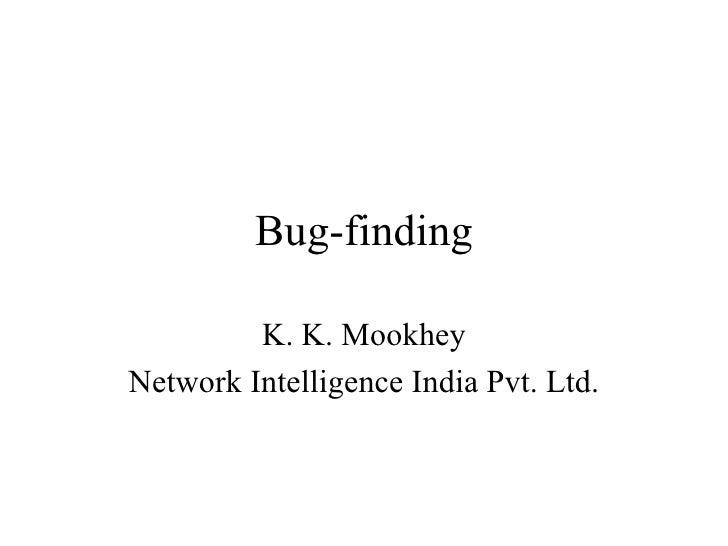 Bug-finding K. K. Mookhey Network Intelligence India Pvt. Ltd.