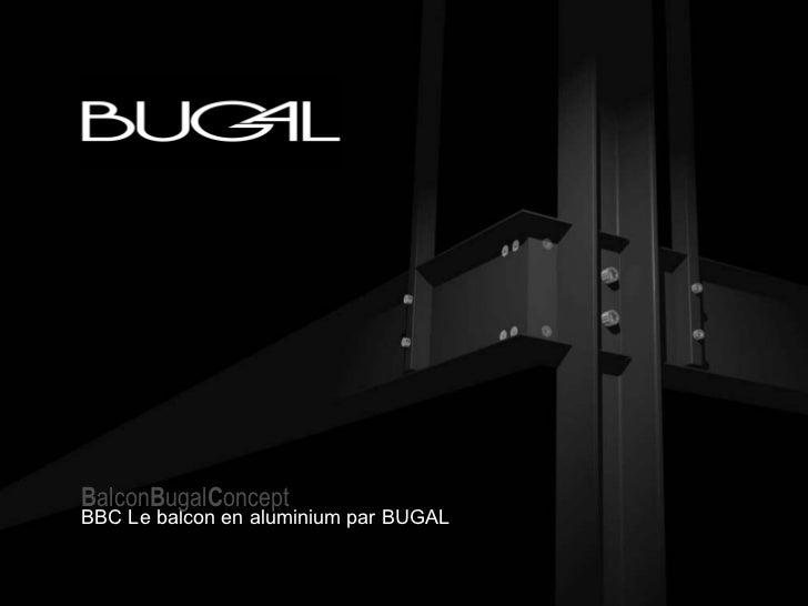 BBC Le balcon en aluminium par BUGAL B alcon B ugal C oncept