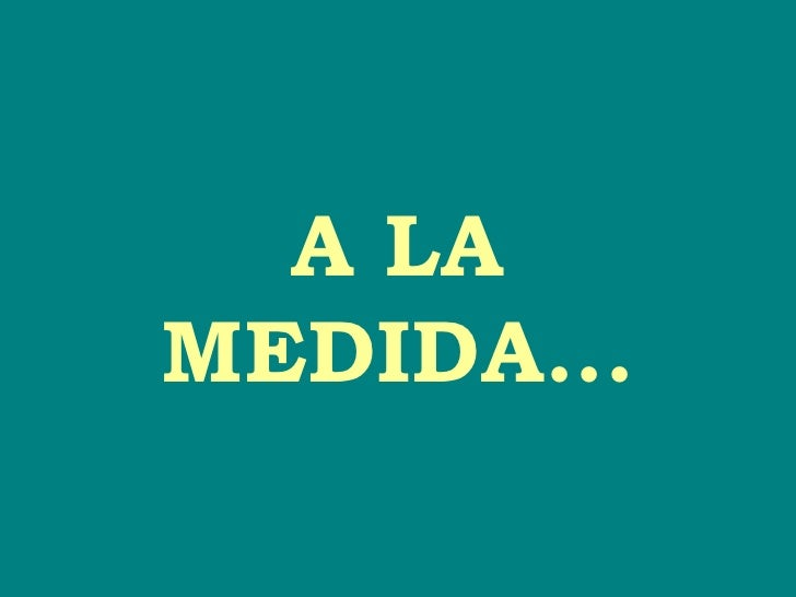 A LA MEDIDA...