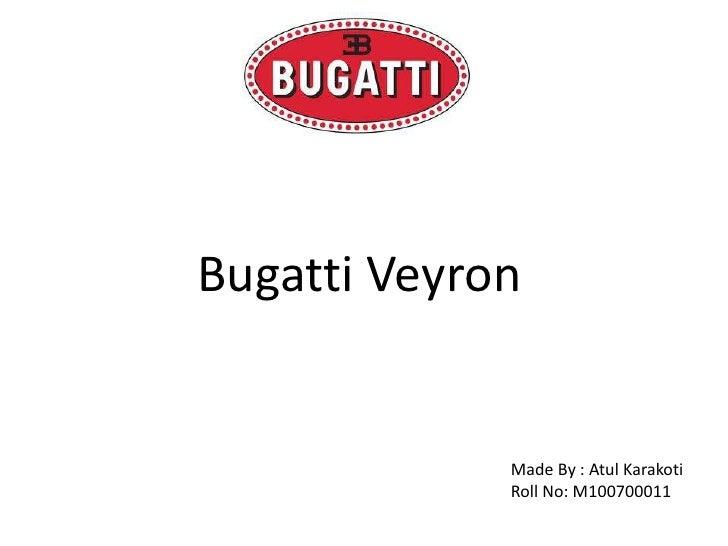 Bugatti Veyron<br />Made By : AtulKarakoti<br />Roll No: M100700011<br />