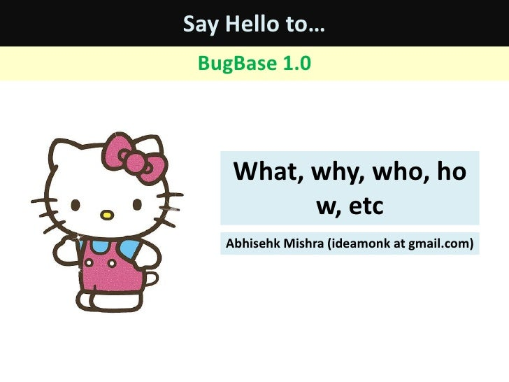 Say Hello to…<br />BugBase 1.0<br />What, why, who, how, etc<br />AbhisehkMishra (ideamonk at gmail.com)<br />