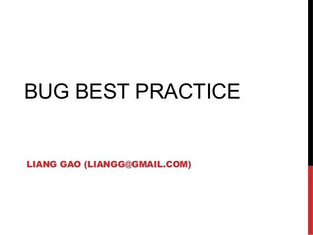 BUG BEST PRACTICELIANG GAO (LIANGG@GMAIL.COM)