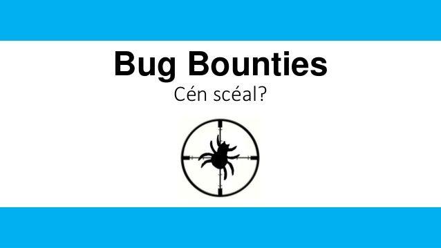 Bug Bounties Cén scéal?