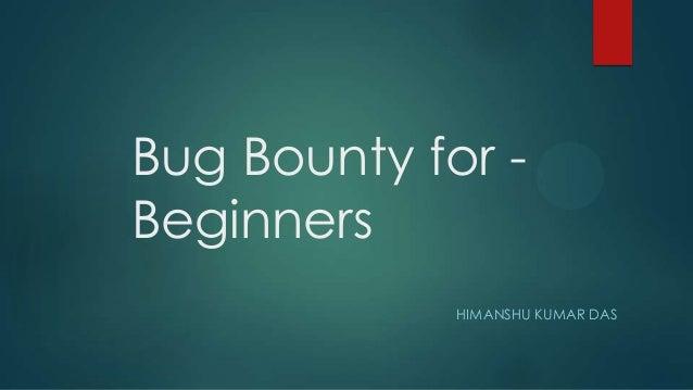 Bug Bounty for -Beginners             HIMANSHU KUMAR DAS