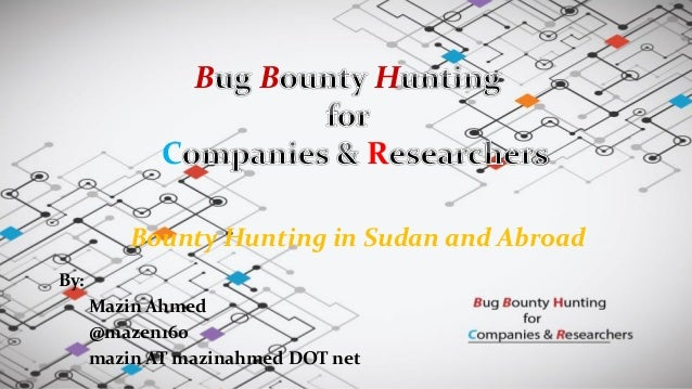 B B H C R By: Mazin Ahmed @mazen160 mazin AT mazinahmed DOT net Bounty Hunting in Sudan and Abroad