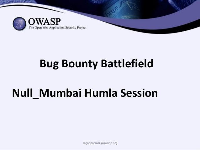 sagar.parmar@owasp.org Bug Bounty Battlefield Null_Mumbai Humla Session