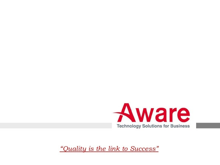 """""""Quality is the link to Success""""                                   Copyright © 2012 Aware Corporation Ltd."""
