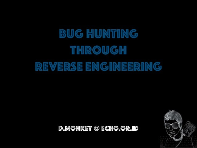 Bug Hunting Through Reverse Engineering d.monkey @ echo.or.id