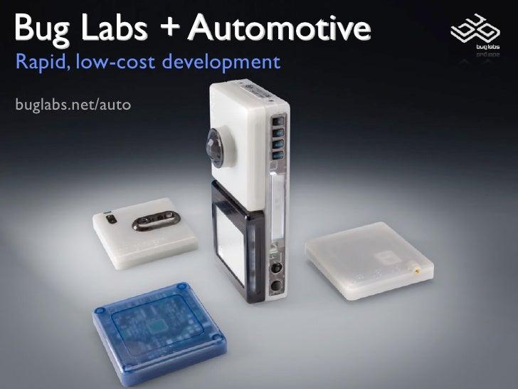 Bug Labs + Automotive Rapid, low-cost development buglabs.net/auto