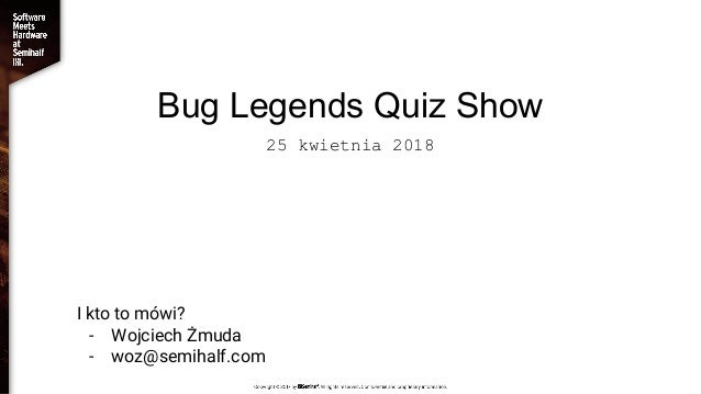 Bug Legends Quiz Show 25 kwietnia 2018 I kto to mówi? - Wojciech Żmuda - woz@semihalf.com