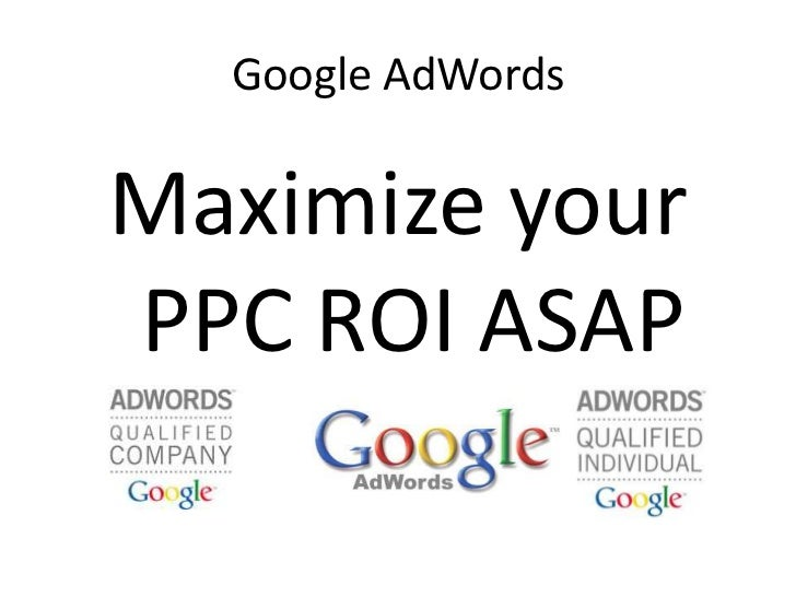 Google AdWords<br />Maximize your PPC ROI ASAP<br />