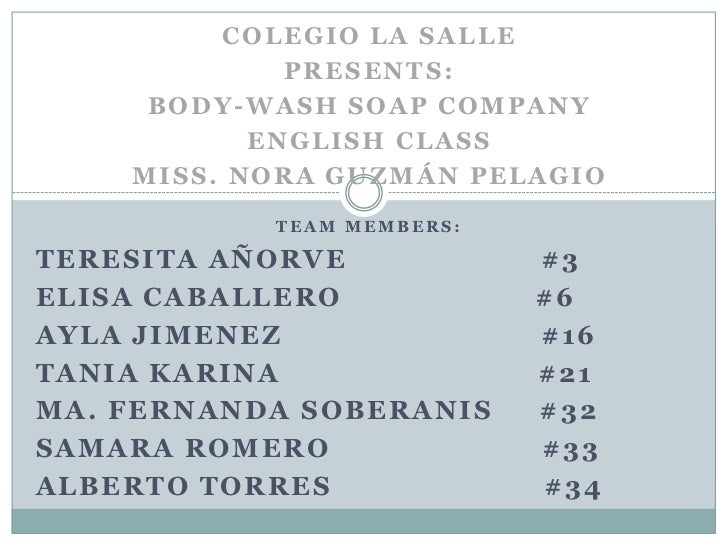 Colegio La Salle<br />Presents:<br />Body-WashSoapCompany<br />EnglishClass<br />Miss. Nora guzmán Pelagio<br />Teammember...
