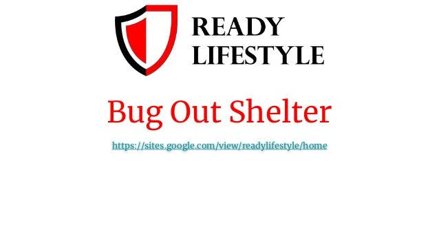 Bug Out Shelter https://sites.google.com/view/readylifestyle/home