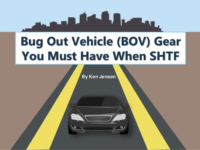 Bug Out Vehicle (BOV) Gear You Must Have When SHTF By Ken Jensen