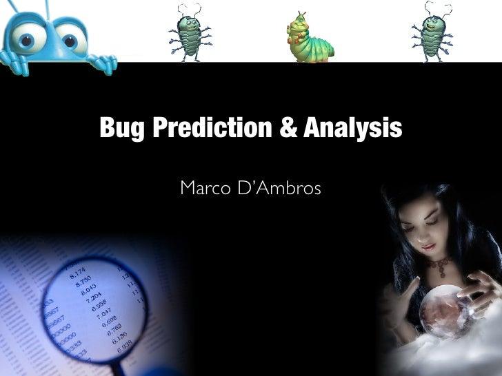 Bug Prediction & Analysis        Marco D'Ambros