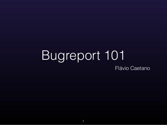 Bugreport 101 Flávio Caetano 1