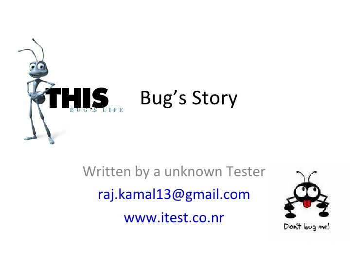 Bug's Story Written by a unknown Tester [email_address] www.itest.co.nr