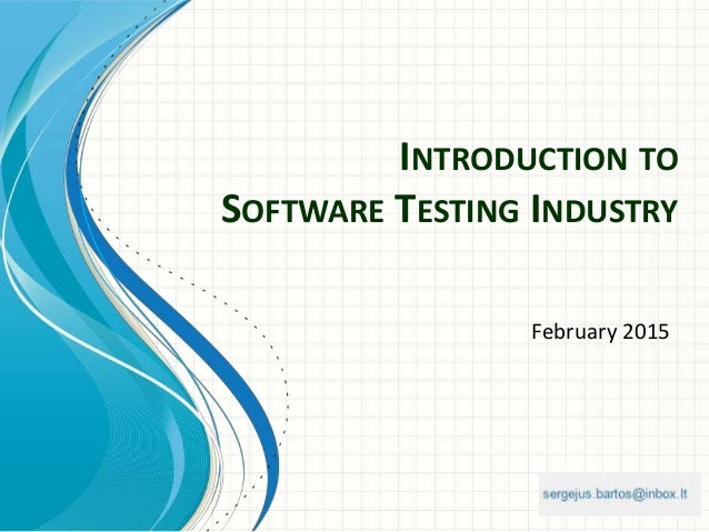 INTRODUCTION TO SOFTWARE TESTING INDUSTRY February 2015