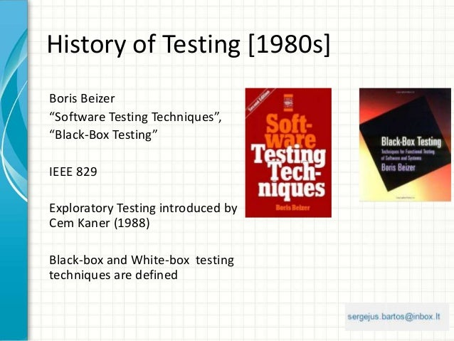 """History of Testing [1980s] Boris Beizer """"Software Testing Techniques"""", """"Black-Box Testing"""" IEEE 829 Exploratory Testing in..."""
