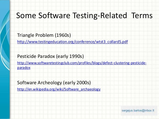 Some Software Testing-Related Terms Triangle Problem (1960s) http://www.testingeducation.org/conference/wtst3_collard5.pdf...