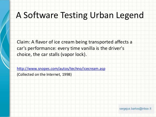 A Software Testing Urban Legend Claim: A flavor of ice cream being transported affects a car's performance: every time van...