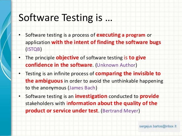 Software Testing is … • Software testing is a process of executing a program or application with the intent of finding the...