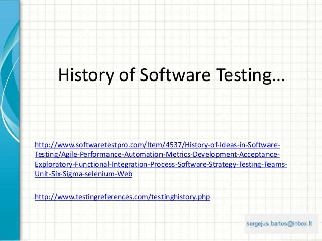 History of Software Testing… http://www.softwaretestpro.com/Item/4537/History-of-Ideas-in-Software- Testing/Agile-Performa...