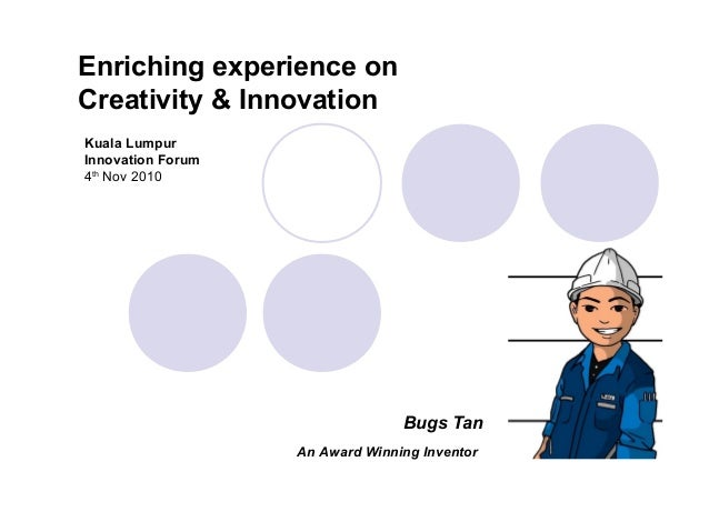 Enriching experience on Creativity & Innovation Bugs Tan An Award Winning Inventor Kuala Lumpur Innovation Forum 4th Nov 2...