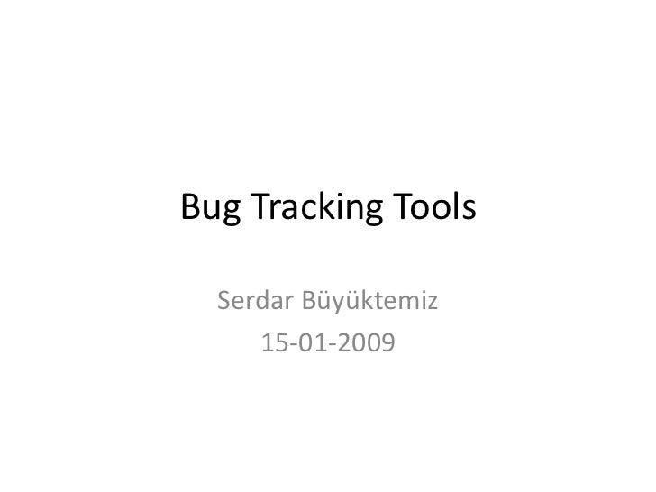 Bug Tracking Tools<br />Serdar Büyüktemiz<br />15-01-2009<br />