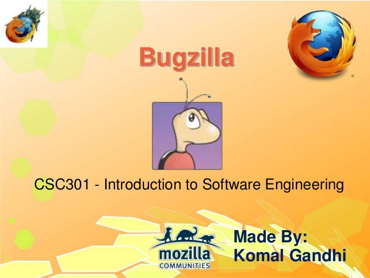 BugzillaCSC301 - Introduction to Software Engineering                                   Made By:                   Gerald ...