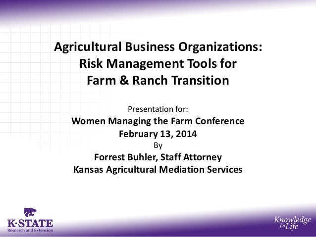 Agricultural Business Organizations: Risk Management Tools for Farm & Ranch Transition Presentation for:  Women Managing t...