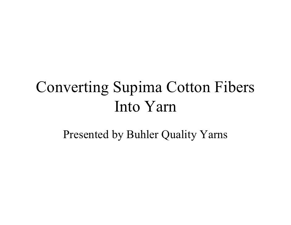 Converting Supima Cotton Fibers            Into Yarn    Presented by Buhler Quality Yarns