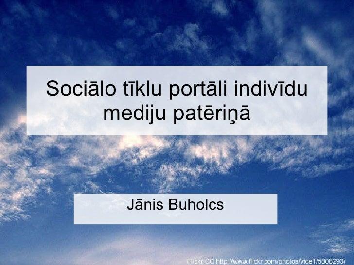 Sociālo tīklu portāli indivīdu mediju patēriņā Jānis Buholc s