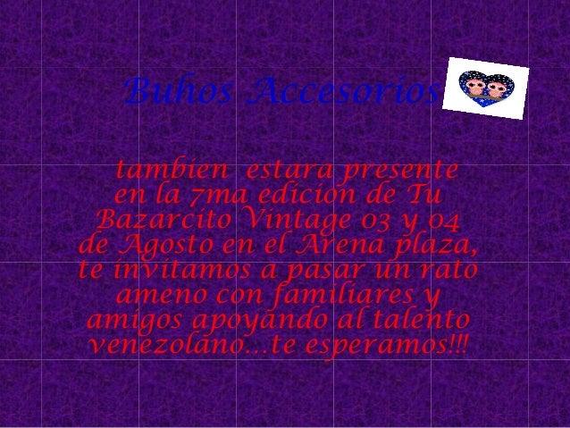 Buhos Accesorios tambien estara presente en la 7ma edicion de Tu Bazarcito Vintage 03 y 04 de Agosto en el Arena plaza, te...