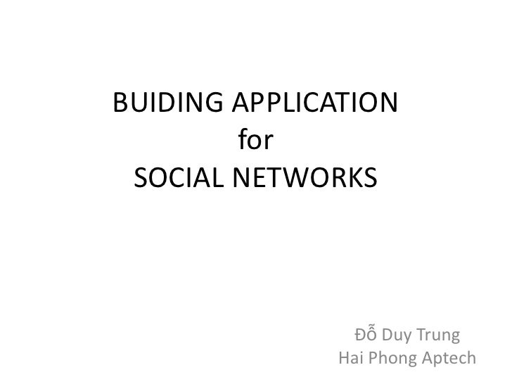 BUIDING APPLICATION        for SOCIAL NETWORKS               Đỗ Duy Trung              Hai Phong Aptech
